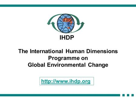 The International Human Dimensions Programme on Global Environmental Change IHDP