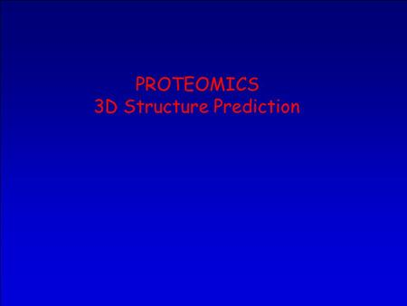 PROTEOMICS 3D Structure Prediction. Contents Protein 3D structure. –Basics –PDB –Prediction approaches Protein classification.