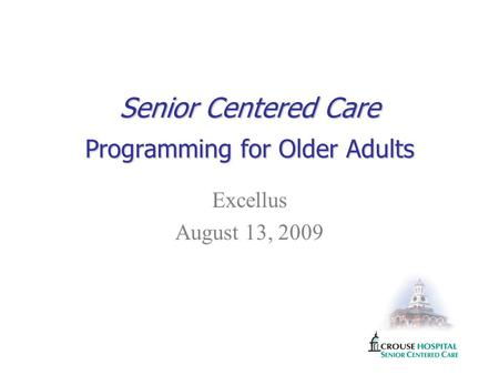 Senior Centered Care Programming for Older Adults Excellus August 13, 2009.
