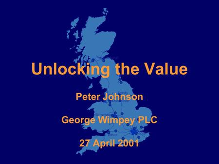 Unlocking the Value Peter Johnson George Wimpey PLC 27 April 2001.