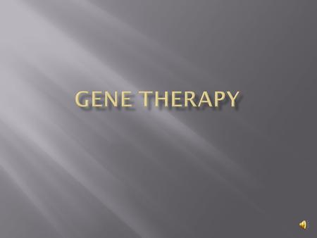  Gene therapy is a technique used to correct defective genes responsible for disease development.  There are several techniques to do this:  Normal.
