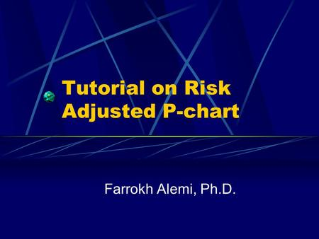 Tutorial on Risk Adjusted P-chart Farrokh Alemi, Ph.D.
