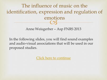 Anne Weisgerber – Asp FNRS 2013 In the following slides, you will find sound examples and audio-visual associations that will be used in our proposed.