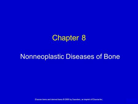 Elsevier items and derived items © 2009 by Saunders, an imprint of Elsevier Inc. 1 Chapter 8 Nonneoplastic Diseases of Bone.