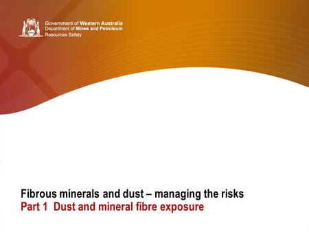 Fibrous minerals and dust – managing the risks Part 1 Dust and mineral fibre exposure.