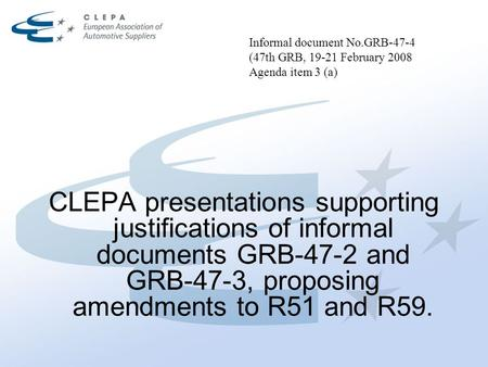 Informal document No.GRB-47-4 (47th GRB, 19-21 February 2008 Agenda item 3 (a) CLEPA presentations supporting justifications of informal documents GRB-47-2.