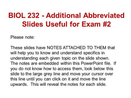 BIOL 232 - Additional Abbreviated Slides Useful for Exam #2 Please note: These slides have NOTES ATTACHED TO THEM that will help you to know and understand.