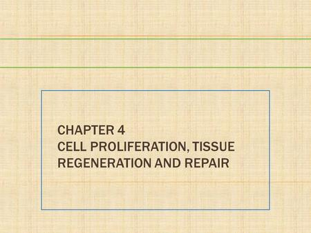 CHAPTER 4 CELL PROLIFERATION, TISSUE REGENERATION AND REPAIR.