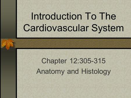 Introduction To The Cardiovascular System Chapter 12:305-315 Anatomy and Histology.