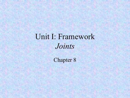 Unit I: Framework Joints