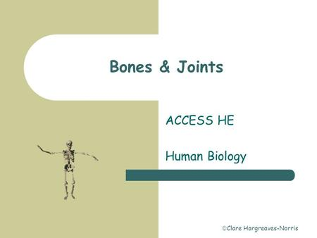  Clare Hargreaves-Norris Bones & Joints ACCESS HE Human Biology.