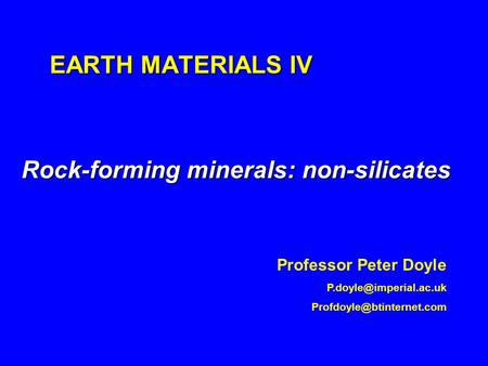 EARTH MATERIALS IV Rock-forming minerals: non-silicates Professor Peter Doyle