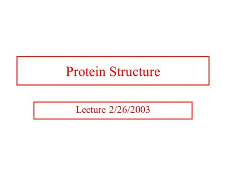 Protein Structure Lecture 2/26/2003. Protein Structures A study in the structure-function of proteins. Amino acid sequence dictates function. Structures.