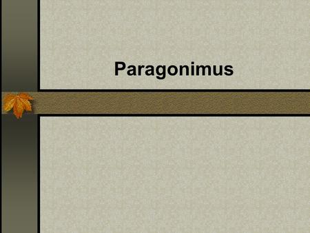 Paragonimus. These worms ' reproductive organs stand side by side. Adult worms usually live in the lungs of man and carnivores causing paragonimiasis,