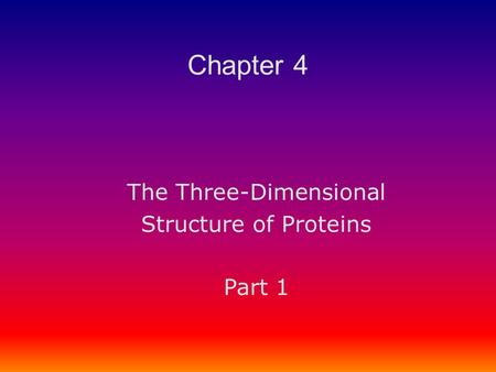The Three-Dimensional Structure of Proteins Part 1 Chapter 4.