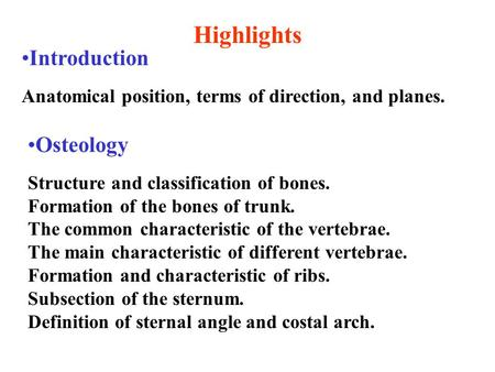 Introduction Anatomical position, terms of direction, and planes. Highlights Osteology Structure and classification of bones. Formation of the bones of.