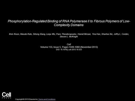 Phosphorylation-Regulated Binding of RNA Polymerase II to Fibrous Polymers of Low- Complexity Domains Ilmin Kwon, Masato Kato, Siheng Xiang, Leeju Wu,