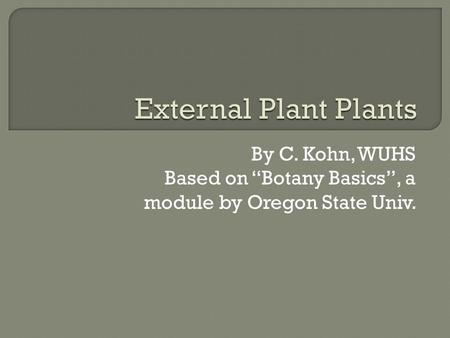 "By C. Kohn, WUHS Based on ""Botany Basics"", a module by Oregon State Univ."