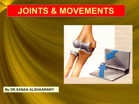 JOINTS & MOVEMENTS By DR.SANAA ALSHAARAWY.