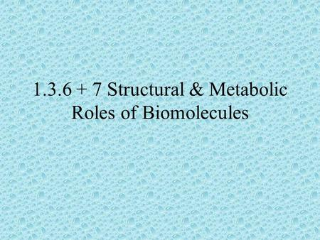 1.3.6 + 7 Structural & Metabolic Roles of Biomolecules.