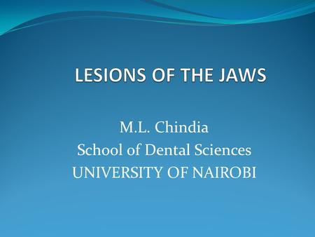 M.L. Chindia School of Dental Sciences UNIVERSITY OF NAIROBI.