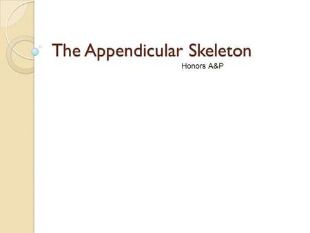The Appendicular Skeleton Honors A&P. The Clavicle.