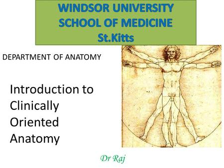Dr Raj DEPARTMENT OF ANATOMY Introduction to Clinically Oriented Anatomy.