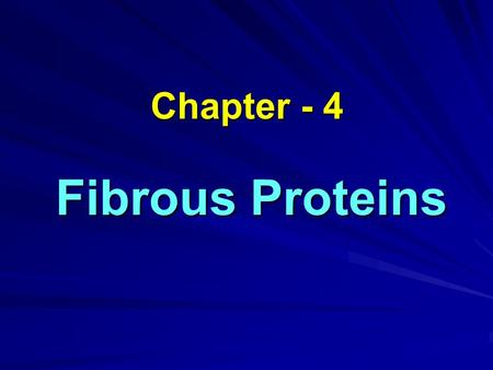 Chapter - 4 Fibrous Proteins