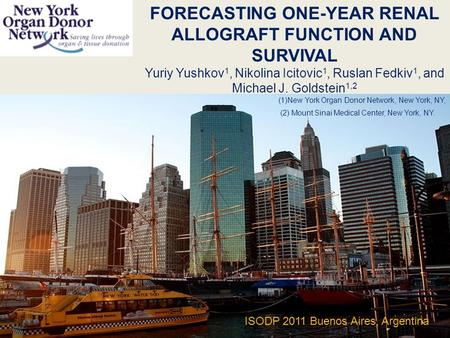 FORECASTING ONE-YEAR RENAL ALLOGRAFT FUNCTION AND SURVIVAL Yuriy Yushkov 1, Nikolina Icitovic 1, Ruslan Fedkiv 1, and Michael J. Goldstein 1,2 (1)New York.