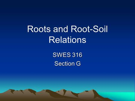 Roots and Root-Soil Relations SWES 316 Section G.