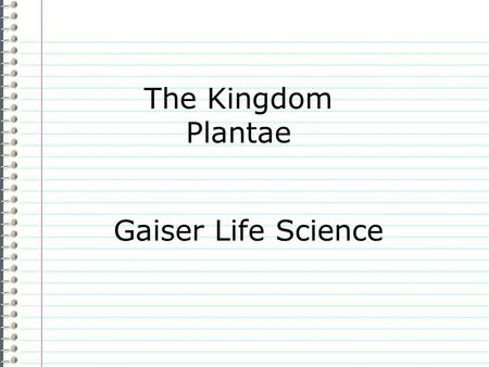 "The Kingdom Plantae Gaiser Life Science Know What do you know about plants as a group? Evidence Page # ""I don't know anything."" is not an acceptable."