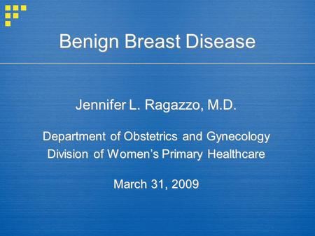 Benign Breast Disease Jennifer L. Ragazzo, M.D.