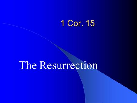 1 Cor. 15 The Resurrection. What Does Easter Mean?