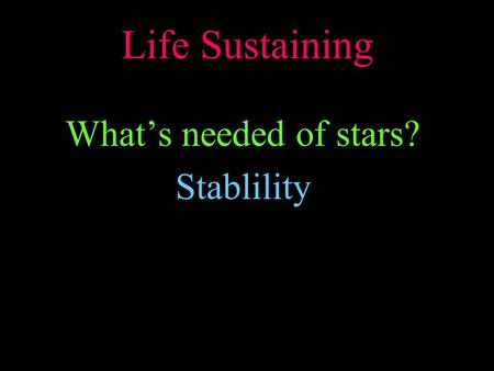 Life Sustaining What's needed of stars? Stablility.