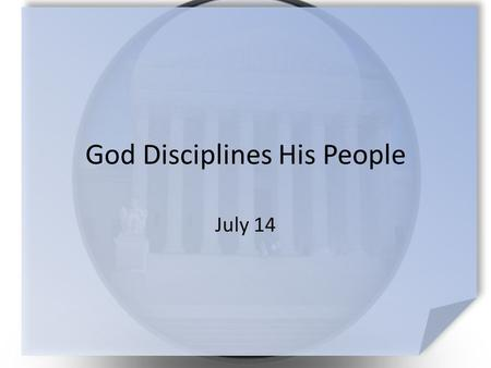 God Disciplines His People July 14. Think about it … What warning from your parents or teachers do you wish you had heeded? God gave warnings to the Israelites.
