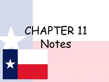 CHAPTER 11 Notes The Republic of Texas 1. Sam Houston became 1 st President 2. Mirabeau B. Lamar became 1 st Vice- President.