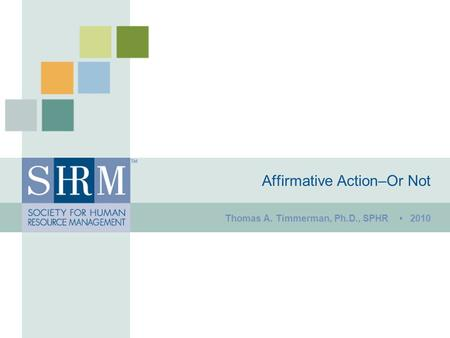 Affirmative Action–Or Not Thomas A. Timmerman, Ph.D., SPHR 2010.