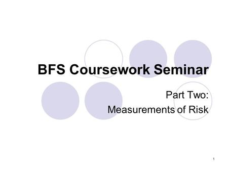 1 BFS Coursework Seminar Part Two: Measurements of Risk.
