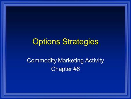 Options Strategies Commodity Marketing Activity Chapter #6.