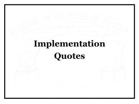 "Implementation Quotes. "" No MBA wants to learn about execution. It's not exciting. Strategy is exciting. The Big Think is exciting. But execution is far."