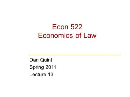 Econ 522 Economics of Law Dan Quint Spring 2011 Lecture 13.