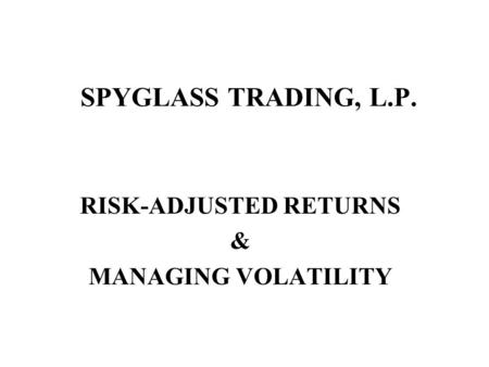 SPYGLASS TRADING, L.P. RISK-ADJUSTED RETURNS & MANAGING VOLATILITY.