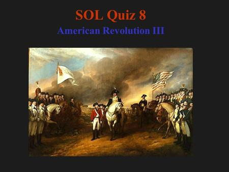 SOL Quiz 8 American Revolution III. 1. The phrase not worth a Continental referred to a. the largely worthless money that Congress issued during the.