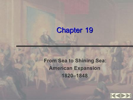 Chapter 19 From Sea to Shining Sea: American Expansion 1820–1848.