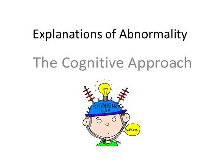 Explanations of Abnormality The Cognitive Approach.