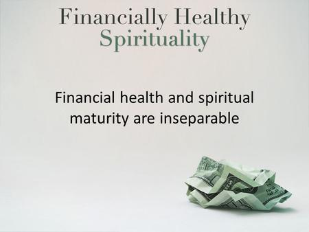 Financial health and spiritual maturity are inseparable.