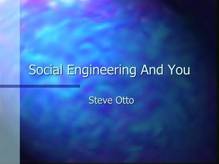 Social Engineering And You Steve Otto. Social Engineering n Social Engineering - Getting people to do things they ordinarily wouldn't do for a stranger.