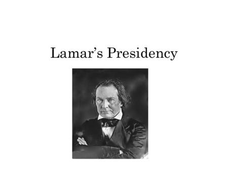 Lamar's Presidency. Lamar In Office In September of 1838, Texans had elected new leaders. Under the Republic's constitution, a president could not serve.