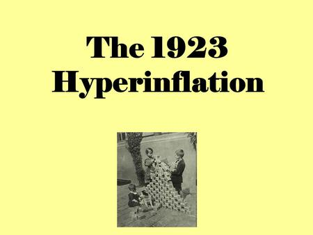 The 1923 Hyperinflation. Aims: Explain what the word 'hyperinflation' means. Identify the effects of the 1923 hyperinflation.