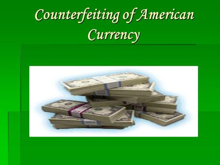 Counterfeiting of American Currency Counterfeiting of American Currency.